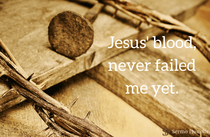 Jesus blood, never failed me yet - sermo humilis