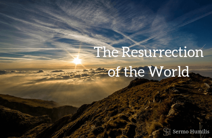 The Resurrection of the World - sermo humilis