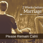 2 Weeks before Marriage – Please Remain Calm