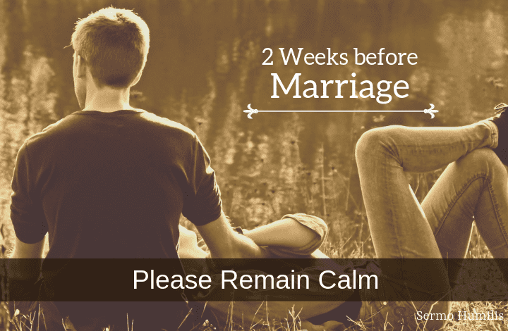 2 Weeks Before Marriage - 2 Weeks before Marriage - Please Remain Calm
