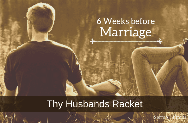 6 Weeks Before Marriage - Thy Husbands Racket