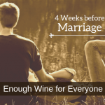 4 Weeks before Marriage – Enough Wine for Everyone