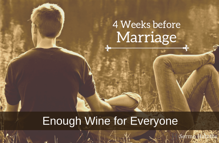 4 Weeks Before Marriage - Enough Wine for Everyone - Sermo Humilis
