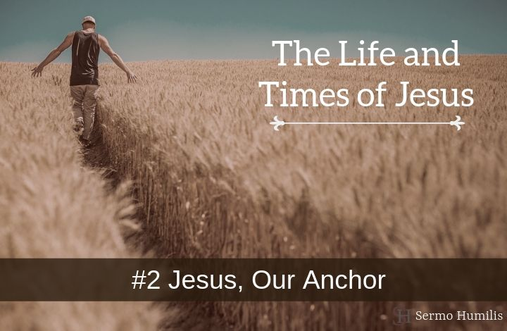 02 Jesus, Our Anchor - The Life and Times of Jesus