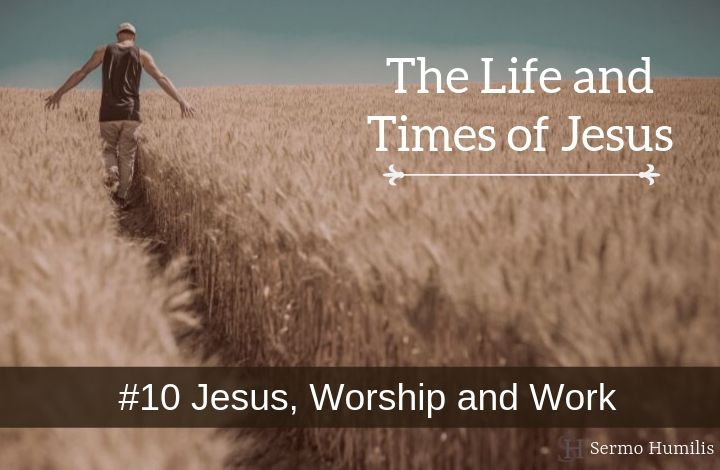10 Worship and Work - The Life and Times of Jesus