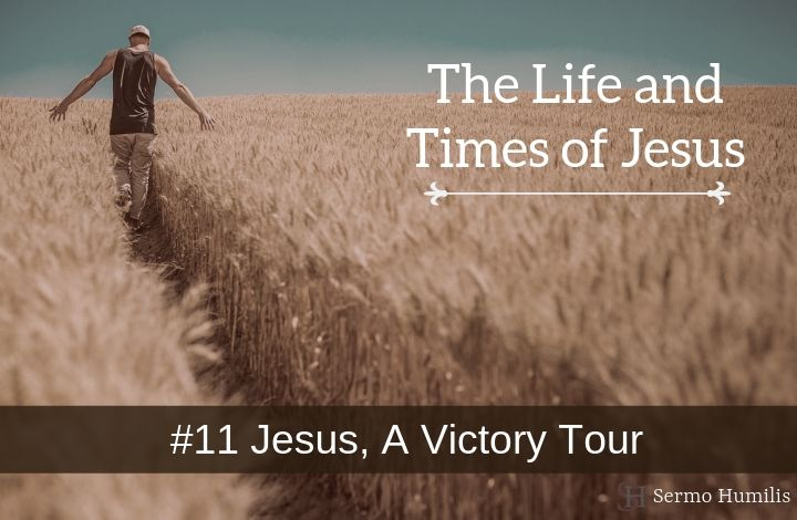 11 Jesus, A Victory Tour - The Life and Times of Jesus