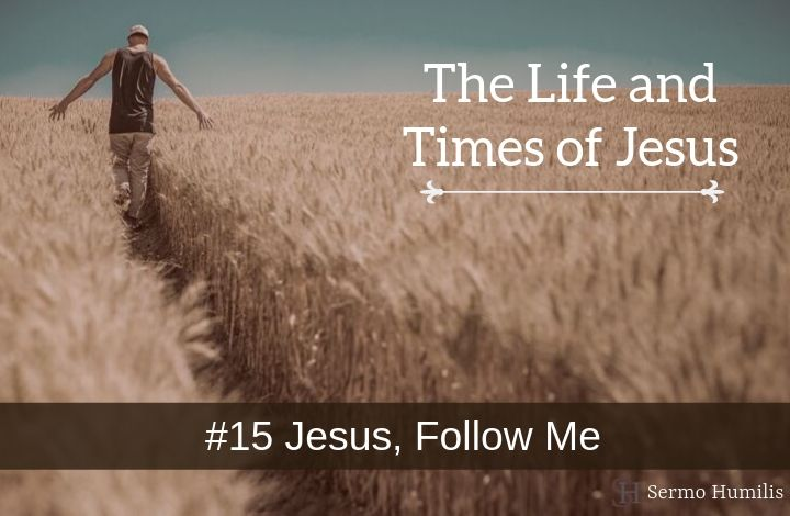 15 Jesus, Follow Me - The Life and Times of Jesus