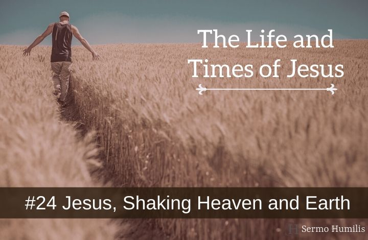 24 Jesus, Shaking Heaven and Earth - The Life and Times of Jesus