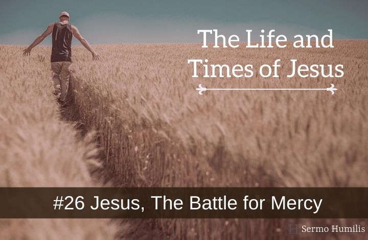 26 Jesus, The Battle for Mercy - The Life and Times of Jesus