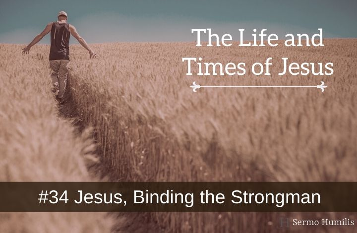 #34 Jesus, Binding the Strongman - The Life and Times of Jesus