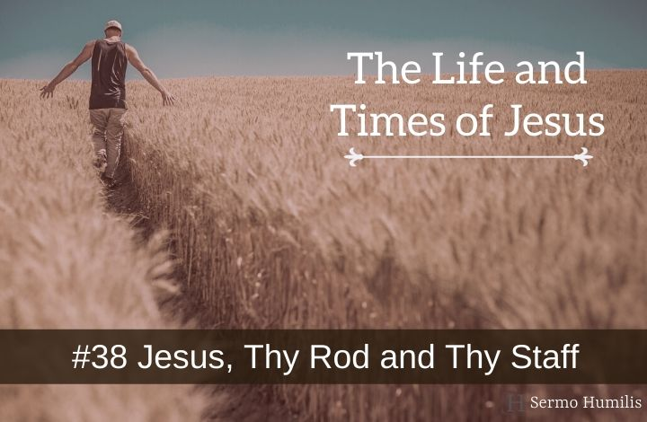 #38 Jesus, Thy Rod and Thy Staff - The Life and Times of Jesus