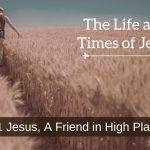 Jesus, A Friend in High Places