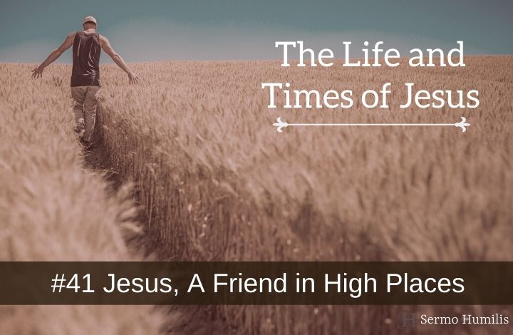 #41 Jesus, A Friend in High Places - The Life and Times of Jesus