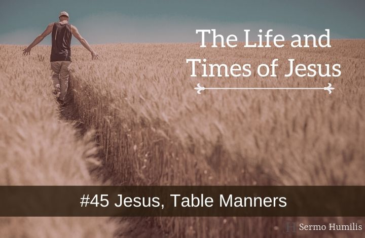 #45 Jesus, Table Manners - The Life and Times of Jesus