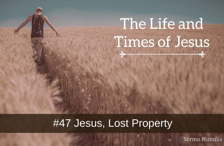 #47 Jesus, Lost Property - The Life and Times of Jesus