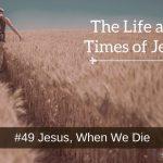 Jesus, When We Die