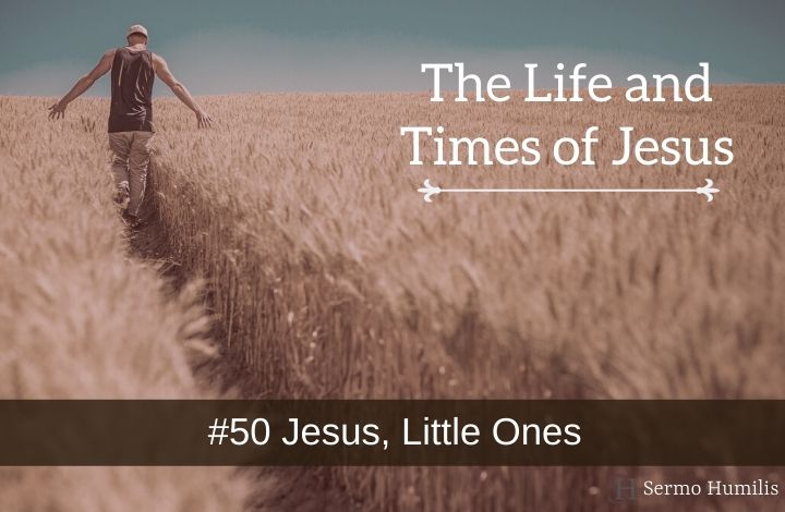 #50 Jesus, Little Ones - The Life and Times of Jesus