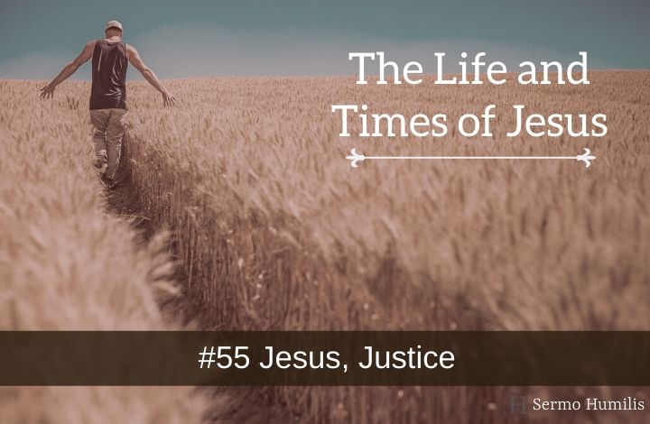 #55 Jesus, Justice - The Life and Times of Jesus