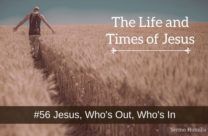 #56 Jesus, Who's Out and Who's In - The Life and Times of Jesus
