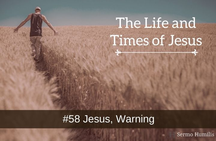 #58 Jesus, A Warning - The Life and Times of Jesus