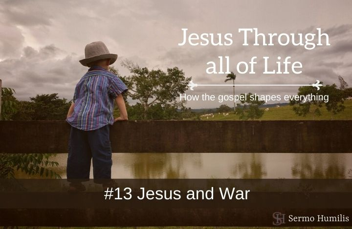 #13 Jesus and War - Jesus Through all of Life