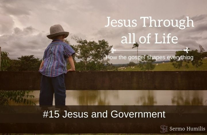 #15 Jesus and Government - Jesus Through all of Life