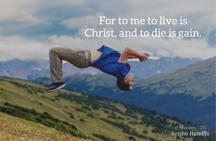 To Live is Christ To Die is Gain - Sermo Humilis