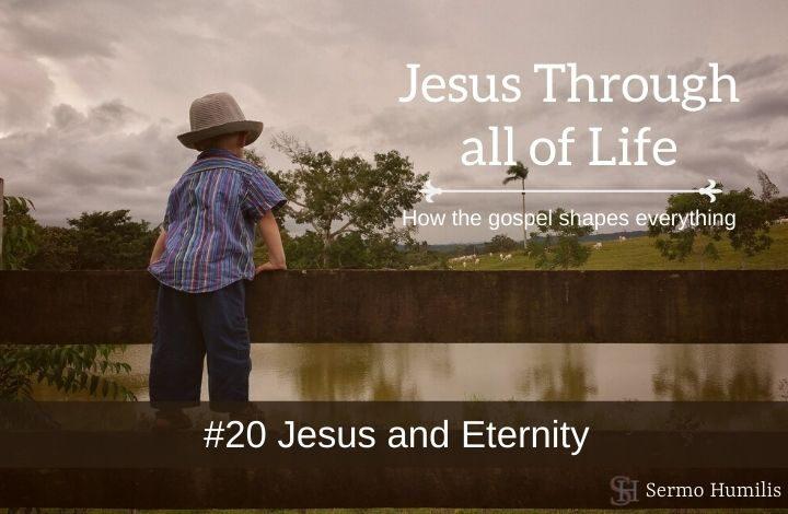 #20 Jesus and Eternity - Jesus Through all of Life