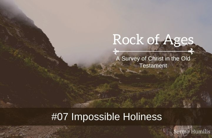 #07 Impossible Holiness - A Survey of Christ in the Old Testament