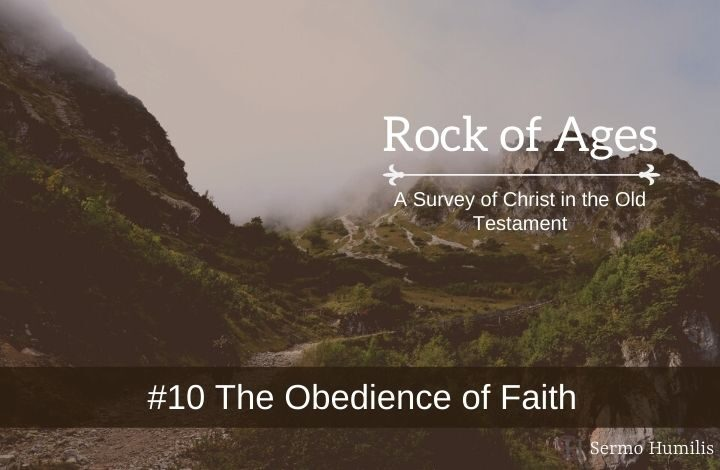 #10 The Obedience of Faith - A Survey of Christ in the Old Testament