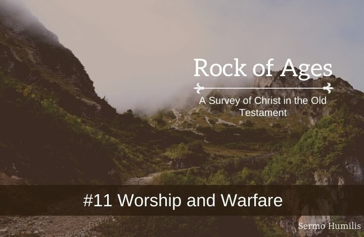 #11 Worship and Warfare - A Survey of Christ in the Old Testament